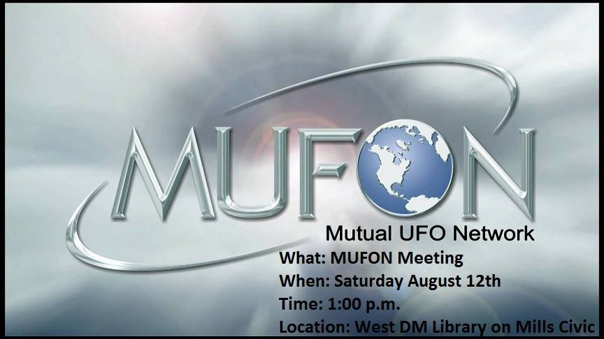 Ok Everyone here it is. The next MUFON Meeting. I will be attending to this one and I hope to see and meet some of you there.  What: MUFON Meeting When: Saturday August 12th Time: 1:00 p.m.  Location: West DM Library 4000 Mills Civic Pkwy, West Des Moines